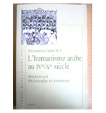 L'HUMANISME ARABE AU IV/X SIECLE, 1ERE EDITION. VRIN, PARIS 1970; 2EME EDITION 1982.